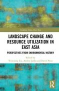Landscape Change And Resource Utilization In East Asia Perspect... 9780815396048
