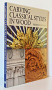Carving Classical Styles In Wood By Frederick Wilbur 1st Ed.