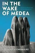 In The Wake Of Medea Neoclassical Theater And The Arts Of Destr... 9780823287826