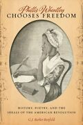 Phillis Wheatley Chooses Freedom History, Poetry, And The Ideal... 9781479879250