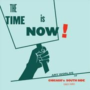 The Time Is Now Art Worlds Of Chicagoand039s South Side 1960-1980 9780935573589