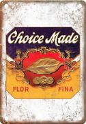 Choice Made Flor Fina Cigar Box Label 10 X 7 Reproduction Metal Sign Y89