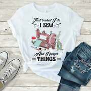 Sale - That's What I Do I Sew And I Forget Things Cute Sewing Machine T-shirt