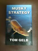 Musky Strategy By Tom Gelb Hardcover Hc/dj Signed Fishing Rare Oop 2012