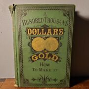 1st Edition Hundred Thousand Dollars In Gold How To Make It Geo Burnham 1875