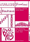 The Bauhaus Brand 1919-2019 The Victory Of Iconic Form Over Use 9783858818560