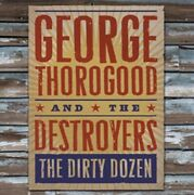 George Thorogood And The Destroyers The Dirty Dozen Cd - Emi Music Uk
