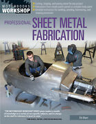 Professional Sheet Metal Fabrication-most Detailed Enthusiast-focused Book New