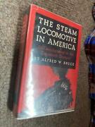 The Steam Locomotive In America By Alfred W. Bruce Hc With Dust Jacket 1952