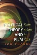 Political Theory And Film From Adorno To Zizek By Ian Fraser 9781783481644