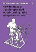 How To Make A Treadle-operated Wood-turning Lathe By Bob Ingham 9780946688166