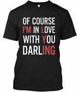 Of Course Im In Love With You Darling - Im Gildan Tee T-shirt