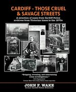Cardiff - Those Cruel And Savage Streets A Selection Of Cases F... 9781911265863