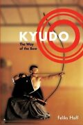 Kyudo The Way Of The Bow By Feliks F. Hoff 9781570628528   Brand New
