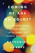Coming Of Age On Zoloft How Antidepressants Cheered Us Up, Let ... 9780062059734