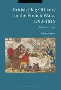 British Flag Officers In The French Wars, 1793-1815 Admirals' Lives By John...