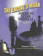 The Engine's Moan American Steam Whistles By Edward A. Fagen 9781931626019