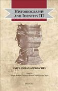 Historiography And Identity Iii Carolingian Approaches 9782503586557 | Brand New