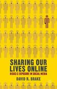 Sharing Our Lives Online Risks And Exposure In Social Media, Brake, D., New Con