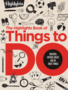 The Highlights Book Of Things To Do Discover Explore Create And Do Great