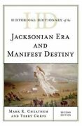 Historical Dictionary Of The Jacksonian Era And Manifest Destiny 9781442273191