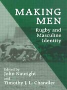Making Men Rugby And Masculine Identity By Timothy J.l. Chandler 9780714641560