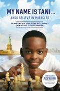 My Name Is Tani ... And I Believe In Miracles The Amazing True Story Of One...