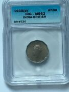 1938 B British India Anna Km536 Icg Ms62 Rare Coin To Find As Ms Grade
