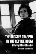 The Rooster Trapped In The Reptile Room A Barry Gifford Reader 9781583225257