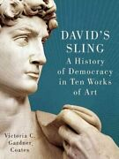 Davidand039s Sling A History Of Democracy In Ten Works Of Art 9781594037214