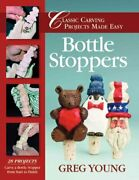Bottle Stoppers Classic Carving Projects Made Easy By Greg Young 9781565231443