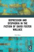Depression And Dysphoria In The Fiction Of David Foster Wallace 9780367858599