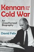 Kennan And The Cold War An Unauthorized Biography By David Felix 9781412856881