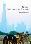 Dubai Behind An Urban Spectacle By Yasser Elsheshtawy 9780415444613 | Brand New
