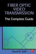 Fiber Optic Video Transmission The Complete Guide By David R. Goff 2002...
