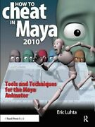 How To Cheat In Maya 2010 Tools And Techniques For The Maya Ani... 9781138442702