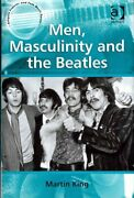 Men, Masculinity And The Beatles By Martin King 9781409422433 | Brand New