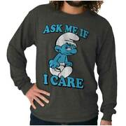Grouchy Smurf Ask Me If I Care Grumpy Mood Long Sleeve Tshirt For Men Or Women