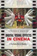 Digital Visual Effects In Cinema The Seduction Of Reality By Stephen ...