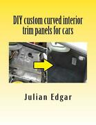 Diy Custom Curved Interior Trim Panels For Cars Book Upholstery New