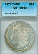 Check Out This One 1878 7/8tf 7/0 Vam 31 - Icg Ms63 Great Looker Rainbow