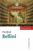 Musical Lives Ser. The Life Of Bellini By John Rosselli 1997, Trade Paperback