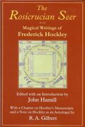 The Rosicrucian Seer The Magical Writings Of Frederick Hockley Limited Edition