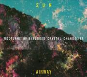 Sun Airway - Nocturne Of Exploded Crystal Chandelier [digipak] Used - Very Good
