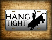 Hang Tight Bull Rider License Plate Cowboy Rodeo Auto Tag Cow Horse Western Sign