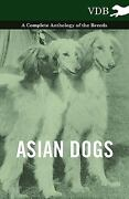 New Asian Dogs - A Complete Anthology Of The Breeds - By Paperback Book English