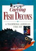 Carving Fish Decoys A Traditional American Folk Art By James T. Cottle...