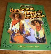 Bandanas Chaps And Ten-gallon Hats Life In The Old West By Bobbie Kalman...