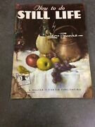How To Do Still Life By Leon Franks 52 A Walter T. Foster Publication