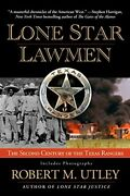 Lone Star Lawmen The Second Century Of The Texas Rangers By Utley Robert M.andhellip